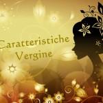 Caratteristiche….del segno della Vergine